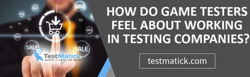 How Do Game Testers Feel About Working in Testing Companies