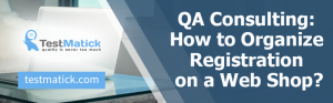 QA Consulting: How to Organize Registration on a Web Shop?