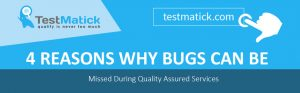 4-Reasons-Why-Bugs-Can-Be-Missed-During-Quality-Assured-Services