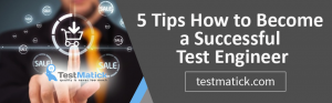 5 Tips How to Become a Successful Test Engineer