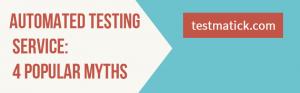 AUTOMATED-TESTING-SERVICE-4-POPULAR-MYTHS1