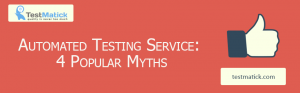 Automated Testing Service: 4 Popular Myths