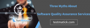Three-Myths-About-Software-Quality-Assurance-Services