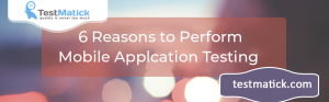 6 Reasons to Perform Mobile Applcation Testing