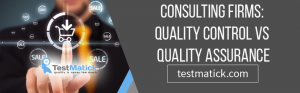Consulting Firms: Quality Control vs Quality Assurance