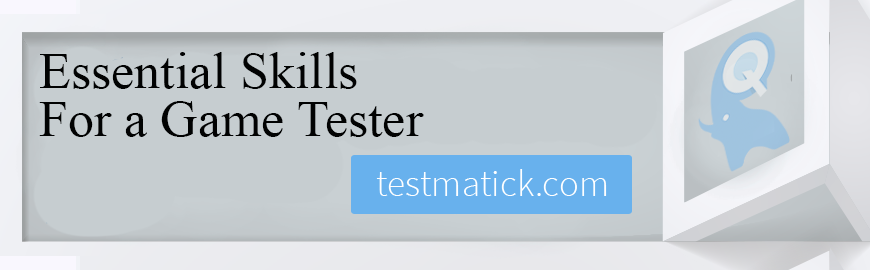 Essential Skills For a Game Tester