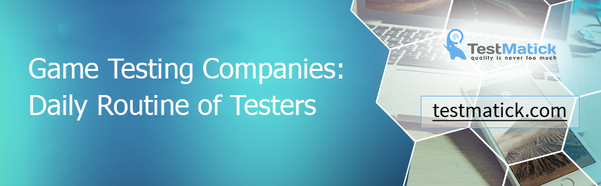 Game Testing Companies: Daily Routine of Testers