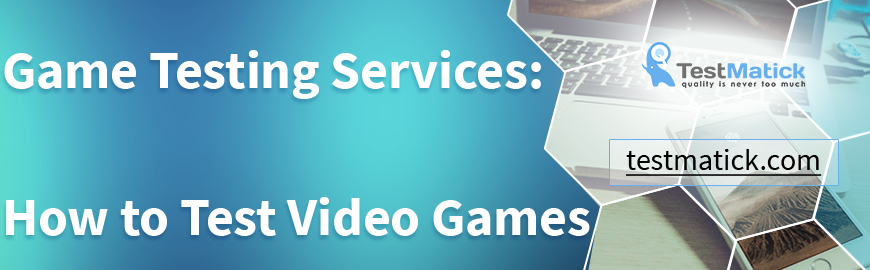 Game-Testing-Services-How-to-Test-Video-Games