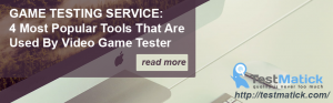 Game-testing-service-4-Most-Popular-Tools-that-are-Used-by-Video-Game-Tester