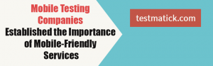 Mobile-Testing-Companies-Established-the-Importance-of-Mobile-Friendly-Services1