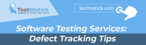Software Testing Services. Defect Tracking Tips