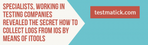 Specialists-Working-in-Testing-Companies-Revealed-the-Secret-How-to-Collect-Logs-From-iOS-by-Means-of-iTools
