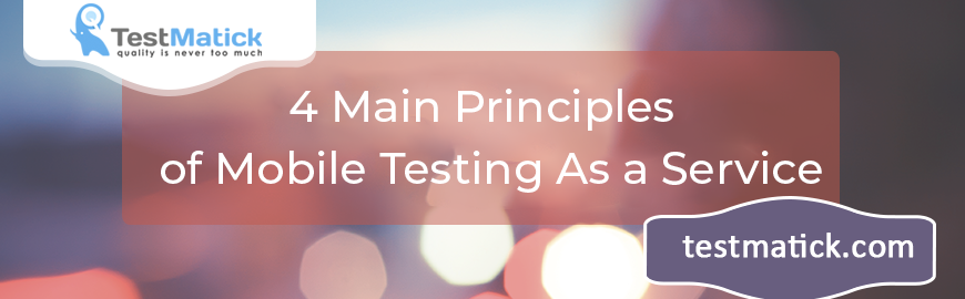 4 Main Principles of Mobile Testing As a Service