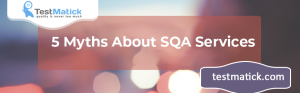 5 Myths About SQA Services