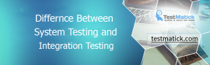 Differnce Between System Testing and Integration Testing