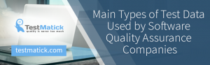 Main-Types-of-Test-Data-Used-by-Software-Quality-Assurance-Companies