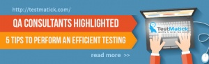 QA Consultants Highlighted 5 Tips to Perform an Efficient Testing