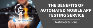 The-Benefits-of-Automated-Mobile-App-Testing-Service