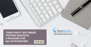 Third Party Software Testing Services 5 Reasons for QA Outsourcing