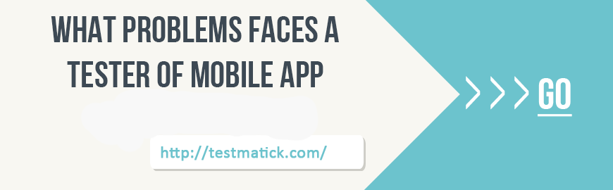 What-Problems-Faces-a-Tester-of-Mobile-App