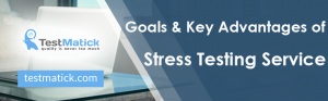 Goals & Key Advantages of Stress Testing Service