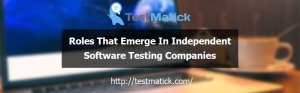Roles That Emerge In Independent Software Testing Companies