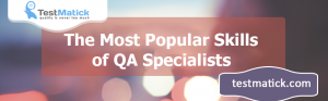 The Most Popular Skills of QA Specialists