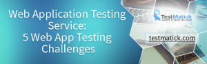 Web-Application-Testing-Service-5-Web-App-Testing-Challenges