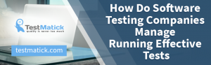 How-Do-Software-Testing-Companies-Manage-to-Run-Effective-Tests