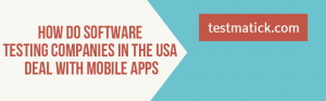How-Do-Software-Testing-Companies-in-the-USA-Deal-with-Mobile-Apps