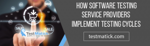 How Software Testing Service Providers Implement Testing Cycles