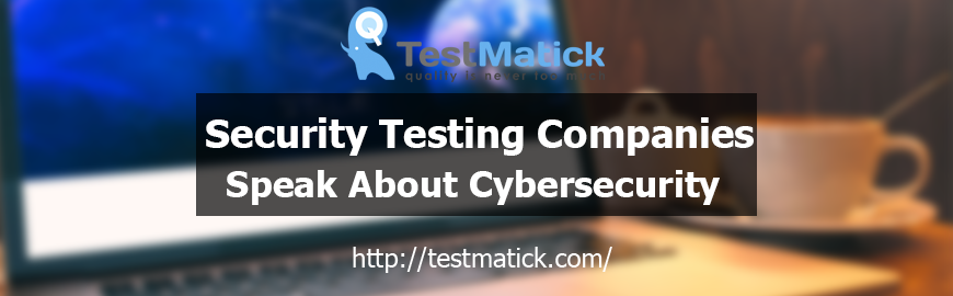 Security-Testing-Companies-Speak-About-Cybersecurity-