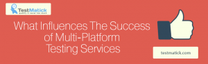 What-Influences-The-Success-of-Multi-Platform-Testing-Services