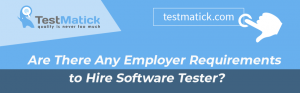 Are There Any Employer Requirements To Hire Software Tester?