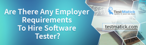 Are-There-Any-Employer-Requirements-To-Hire-Software-Tester