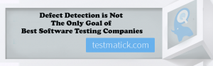 Defect-Detection-is-Not-The-Only-Goal-of-Best-Software-Testing-Companies