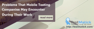 Problems That Mobile Testing Companies May Encounter During Their Work