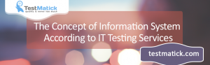 The-Concept-of-Information-System-According-to-IT-Testing-Services