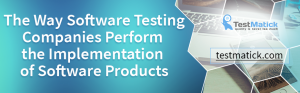 The-Way-Software-Testing-Companies-Perform-the-Implementation-of-Software-Products