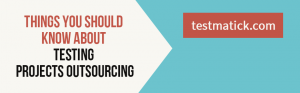 Things-You-Should-Know-About-Testing-Projects-Outsourcing