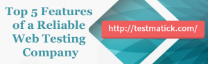 Top-5-Features-of-a-Reliable-Web-Testing-Company
