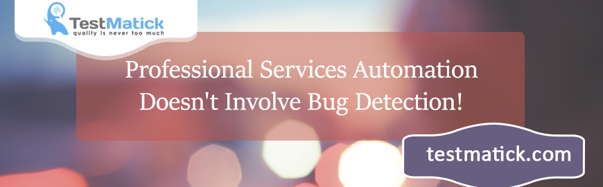 Professional-Services-Automation-Doesn't-Involve-Bug-Detection!