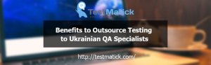 Benefits-to-Outsource-Testing-to-Ukrainian-QA-Specialists