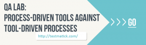 QA-Lab-Process-Driven-Tools-Against-Tool-Driven-Processes