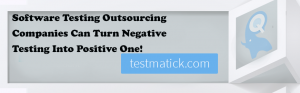 Software-Testing-Outsourcing-Companies-Can-Turn-Negative-Testing-Into-Positive-One