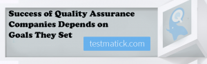 Success-of-Quality-Assurance-Companies-Depends-on-Goals-They-Set