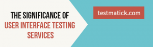 The-Significance-of-User-Interface-Testing-Services