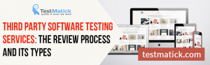 Third-Party-Software-Testing-Services-The-Review-Process-and-Its-Types