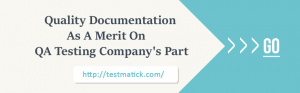 Quality-Documentation-As-A-Merit-On-QA-Testing-Company's-Part