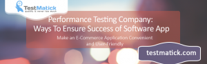 Performance-Testing-Company-Ways-To-Ensure-Success-of-Software-App